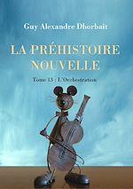 Download this eBook La Préhistoire nouvelle. Tome 13 : L'orchestration