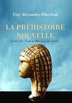 Download this eBook La Préhistoire nouvelle. Tome 14 : Vous n'allez pas me croire