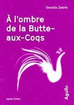 Téléchargez le livre :  A l'ombre de la Butte-aux-Coqs