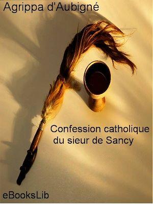 Téléchargez le livre :  Confession catholique du sieur de Sancy
