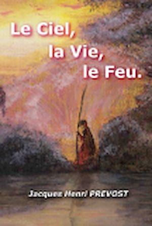 Téléchargez le livre :  Le Ciel, la Vie, le Feu.