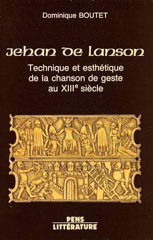 Téléchargez le livre :  Jehan de Lanson - Technique et esthétique de la chanson de geste au XIII<sup>e</sup> siècle