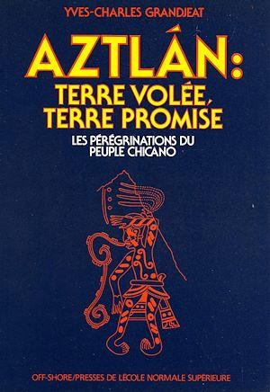 Téléchargez le livre :  Aztlán : terre volée, terre promise