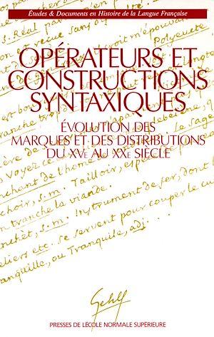 Téléchargez le livre :  Opérateurs et constructions syntaxiques - Évolution des marques et des distributions du XV<sup>e</sup> au XX<sup>e</sup>  siècle