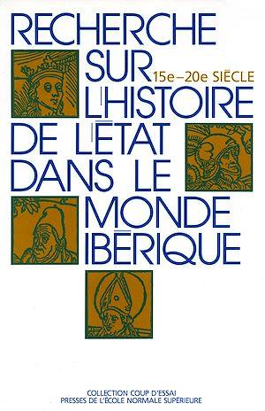 Téléchargez le livre :  Recherche sur l'histoire de l'État dans le monde ibérique (XV<sup>e</sup>- XX<sup>e</sup> siècle)