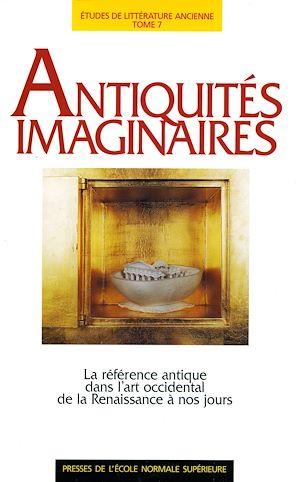 Téléchargez le livre :  Antiquités imaginaires - La référence antique dans l'art occidental de l'Antiquité à nos jours