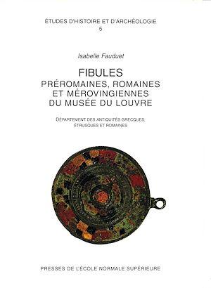 Téléchargez le livre :  Fibules préromaines, romaines et mérovingiennes du musée du Louvre