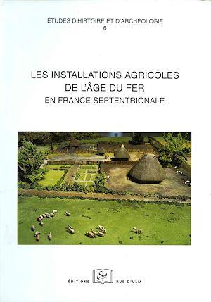 Téléchargez le livre :  Les installations agricoles de l'âge du Fer en France septentrionale, vol. 6