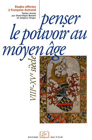 Téléchargez le livre :  Penser le pouvoir au Moyen Âge (VIII<sup>e</sup>-XV<sup>e</sup> siècle)