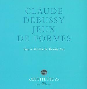 Téléchargez le livre :  Claude Debussy, jeux de formes