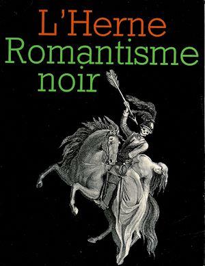Téléchargez le livre :  Cahier de L'Herne n° 34 : Romantisme Noir