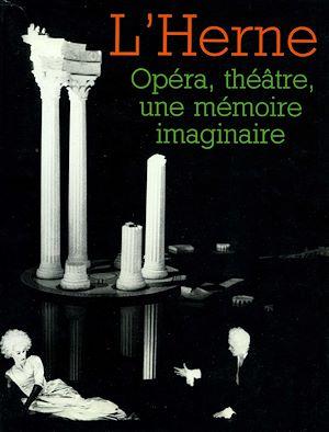 Téléchargez le livre :  Cahier de L'Herne n° 58 : Opéra, théâtre,  une mémoire imaginaire