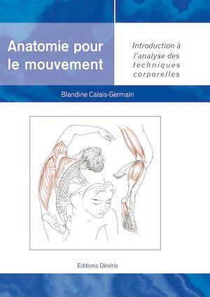 Téléchargez le livre :  Anatomie pour le mouvement - tome 1 : Introduction à l'analyse des techniques corporelles