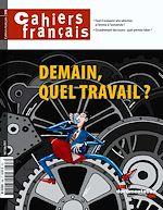 Télécharger le livre :  Cahiers français : Demain, quel travail ? - n°398