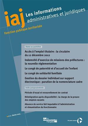 Téléchargez le livre :  IAJ : Accès à l'emploi titulaire : la circulaire du 12 décembre 2012 - Le congé de paternité et d'accueil de l'enfant - Le congé de solidarité familiale - Février 2013