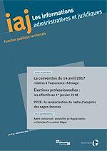 Télécharger le livre :  IAJ : La convention du 14 avril 2017 relative à l'assurance chômage. Élections professionnelles : les effectifs au 1er janvier 2018 - Novembre 2017