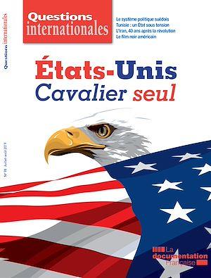 Téléchargez le livre :  Questions internationales : États-Unis : cavalier seul - n°98