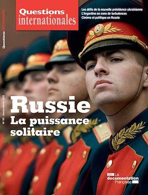 Téléchargez le livre :  Questions internationales : Russie : la puissance solitaire - n°101