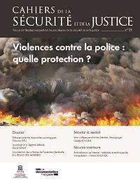 Télécharger le livre : Cahiers de la sécurité et de la justice : Violences contre la police : quelle protection ? - n°39