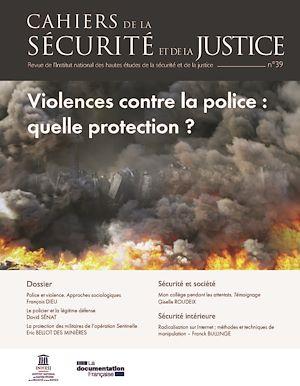 Téléchargez le livre :  Cahiers de la sécurité et de la justice : Violences contre la police : quelle protection ? - n°39