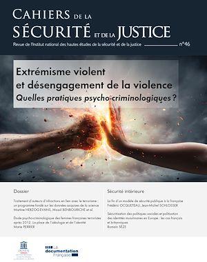 Téléchargez le livre :  Cahiers de la sécurité et de la justice : Extrémisme violent et désengagement de la violence - n°46
