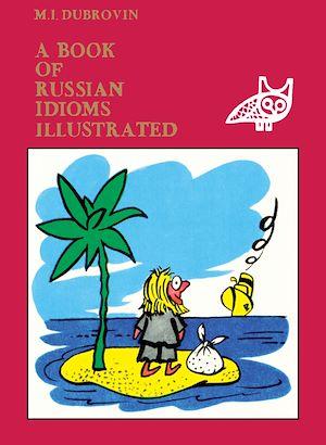 Téléchargez le livre :  A Book of Russian Idioms Illustrated
