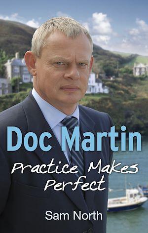 Téléchargez le livre :  Doc Martin: Practice Makes Perfect