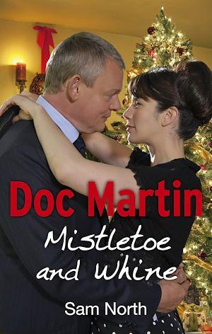 Téléchargez le livre :  Doc Martin: Mistletoe and Whine