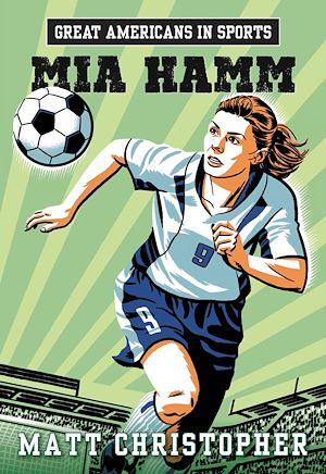 Téléchargez le livre :  Great Americans in Sports:  Mia Hamm