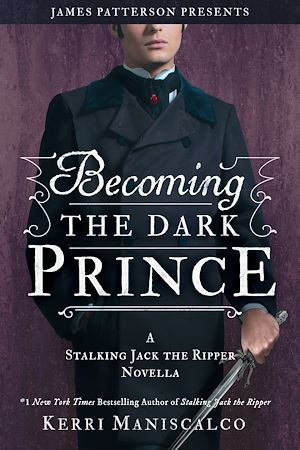 Téléchargez le livre :  Becoming the Dark Prince: A Stalking Jack the Ripper Novella