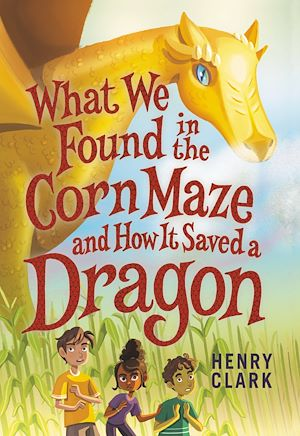 Téléchargez le livre :  What We Found in the Corn Maze and How It Saved a Dragon