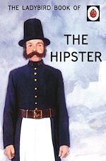 Télécharger le livre :  The Ladybird Book of the Hipster