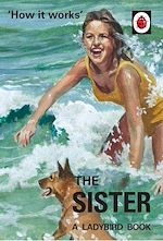 Télécharger le livre :  How it Works: The Sister (Ladybird for Grown-Ups)