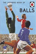 Télécharger le livre :  The Ladybird Book of Balls (Ladybirds for Grown-Ups)