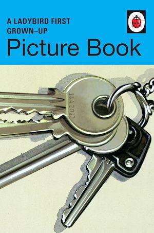 Téléchargez le livre :  A Ladybird First Grown-Up Picture Book (Ladybirds for Grown-Ups)