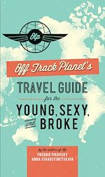 Télécharger le livre :  Off Track Planet's Travel Guide for the Young, Sexy, and Broke
