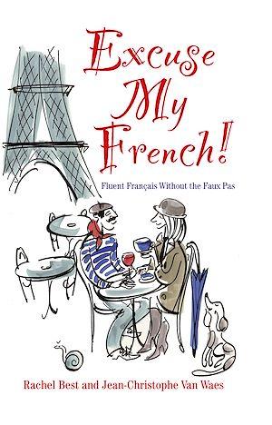 Téléchargez le livre :  Excuse My French: Fluent Français without the faux pas