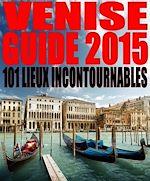 Télécharger le livre :  Venise - Guide 2015. 101 lieux incontournables