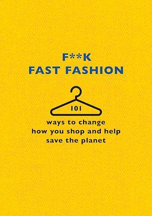 Téléchargez le livre :  F**k Fast Fashion