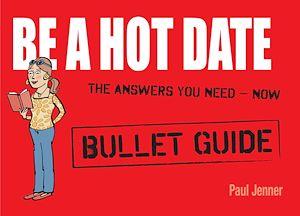 Téléchargez le livre :  Be a Hot Date: Bullet Guides
