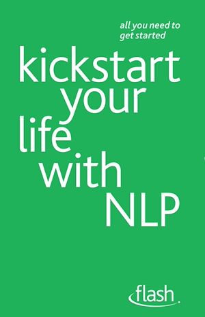Téléchargez le livre :  Kickstart Your Life with NLP: Flash