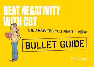 Téléchargez le livre :  Beat Negativity with CBT: Bullet Guides