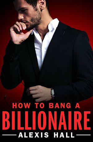 Téléchargez le livre :  How to Bang a Billionaire