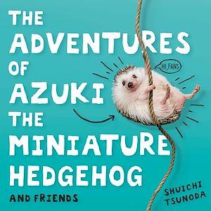 Téléchargez le livre :  The Adventures of Azuki the Miniature Hedgehog and Friends