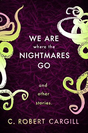 Téléchargez le livre :  We Are Where The Nightmares Go and Other Stories
