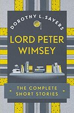 Télécharger le livre :  Lord Peter Wimsey: The Complete Short Stories