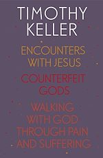 Télécharger le livre :  Timothy Keller: Encounters With Jesus, Counterfeit Gods and Walking with God through Pain and Suffering