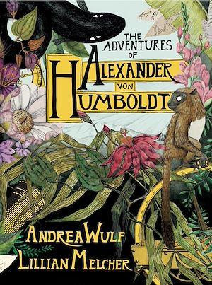 Téléchargez le livre :  The Adventures of Alexander von Humboldt