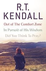 Télécharger le livre :  R. T. Kendall: In Pursuit of His Wisdom, Did You Think to Pray?, Out of the Comfort Zone