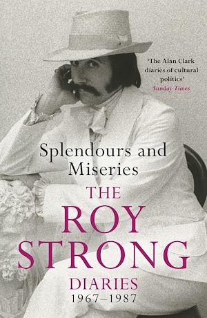 Téléchargez le livre :  Splendours and Miseries: The Roy Strong Diaries, 1967-87